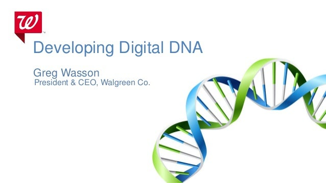 Developing Digital DNA Greg Wasson President & CEO, Walgreen Co.