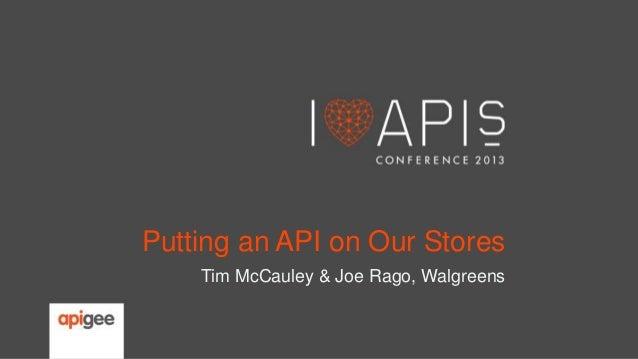 Putting an API on Our Stores Tim McCauley & Joe Rago, Walgreens