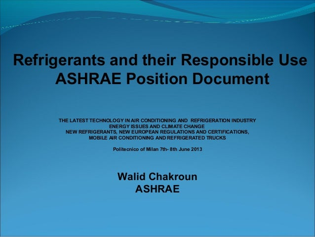 Refrigerants and their Responsible UseASHRAE Position DocumentTHE LATEST TECHNOLOGY IN AIR CONDITIONING AND REFRIGERATION ...