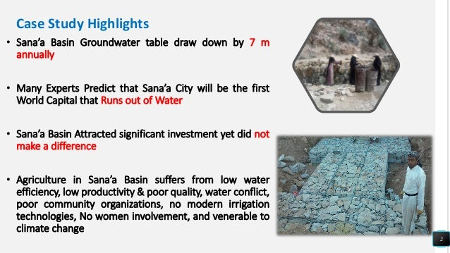 Case Study Highlights • Sana'a Basin Groundwater table draw down by 7 m annually • Many Experts Predict that Sana'a City w...