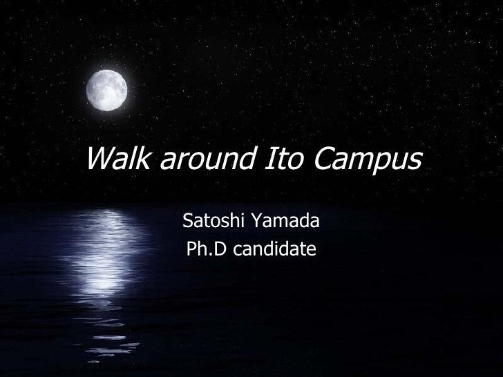 Walk around Ito Campus Satoshi Yamada Ph.D candidate