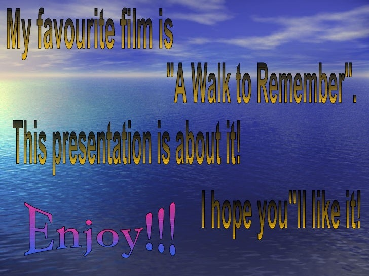 my favourite movie a walk to remember My favorite movie essays my favorite movie would have to be a walk to remember it was about an outwardly plain christian girl named jamie, and landon, an aimless.