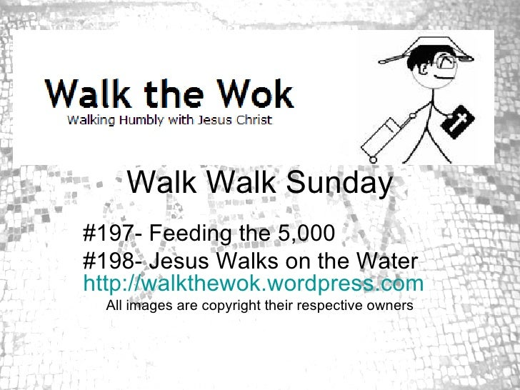 Walk Walk Sunday #197- Feeding the 5,000 #198- Jesus Walks on the Water  http://walkthewok.wordpress.com All images are co...