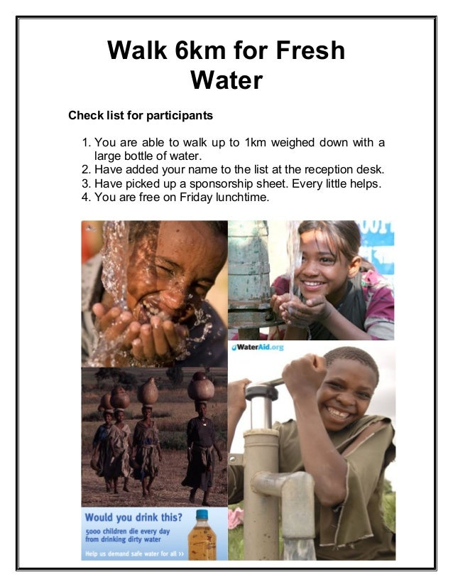 Walk 6km for Fresh Water Check list for participants 1. You are able to walk up to 1km weighed down with a large bottle of...
