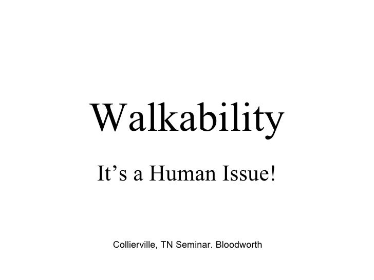 Walkability It's a Human Issue! Collierville, TN Seminar. Bloodworth