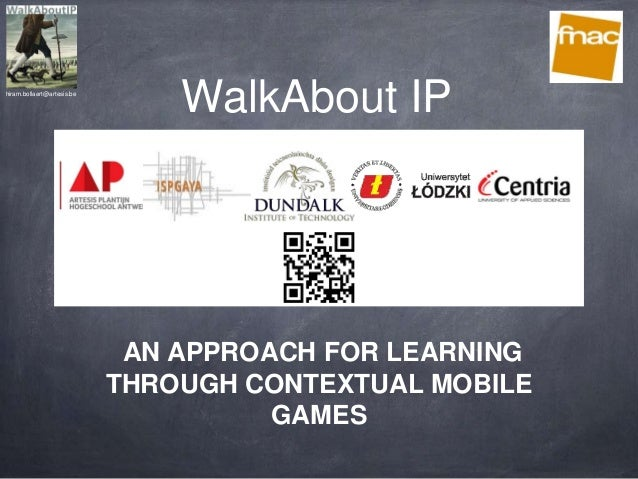 WalkAbout IPhiram.bollaert@artesis.beAN APPROACH FOR LEARNINGTHROUGH CONTEXTUAL MOBILEGAMES