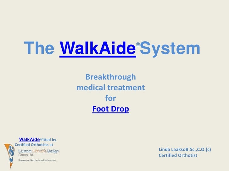 The WalkAide®System<br />Breakthrough medical treatment for <br />Foot Drop<br />WalkAide®  fitted by<br />Certified Ortho...
