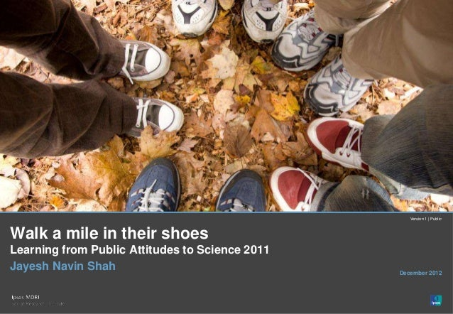 Version 1 | PublicWalk a mile in their shoesLearning from Public Attitudes to Science 2011Jayesh Navin Shah               ...