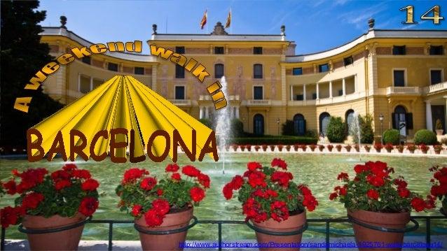 http://www.authorstream.com/Presentation/sandamichaela-1925761-walk-barcelona14/