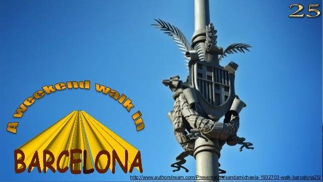 http://www.authorstream.com/Presentation/sandamichaela-1932703-walk-barcelona25/