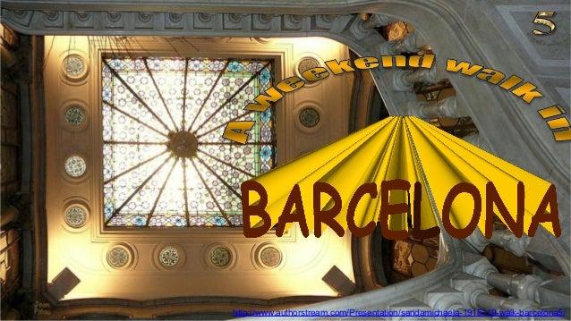http://www.authorstream.com/Presentation/sandamichaela-1915119-walk-barcelona5/