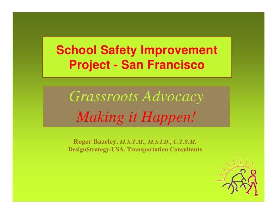 School Safety Improvement   Project - San Francisco   Grassroots Advocacy   Making it Happen!   Roger Bazeley, M.S.T.M., M...