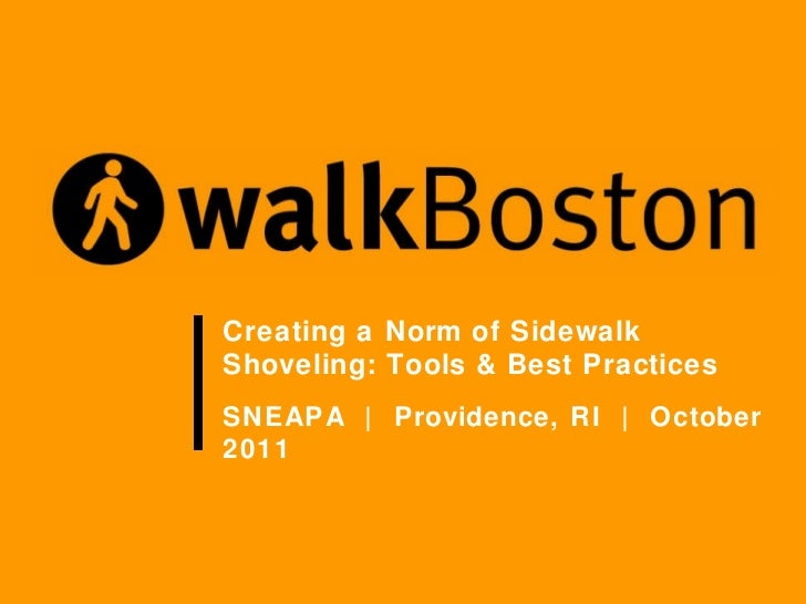 Creating a Norm of Sidewalk Shoveling: Tools & Best Practices SNEAPA  |  Providence, RI  |  October 2011