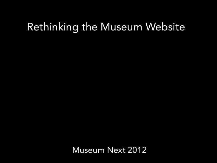 Rethinking the Museum Website        Museum Next 2012