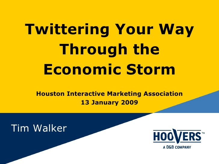 Twittering Your Way Through the Economic Storm Houston Interactive Marketing Association 13 January 2009 Tim Walker