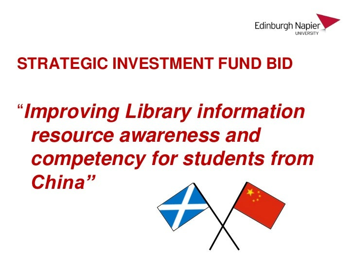 """STRATEGIC INVESTMENT FUND BID""""Improving Library information  resource awareness and  competency for students from  China"""""""