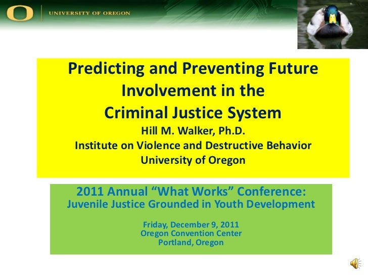 Predicting and Preventing Future       Involvement in the    Criminal Justice System               Hill M. Walker, Ph.D. I...