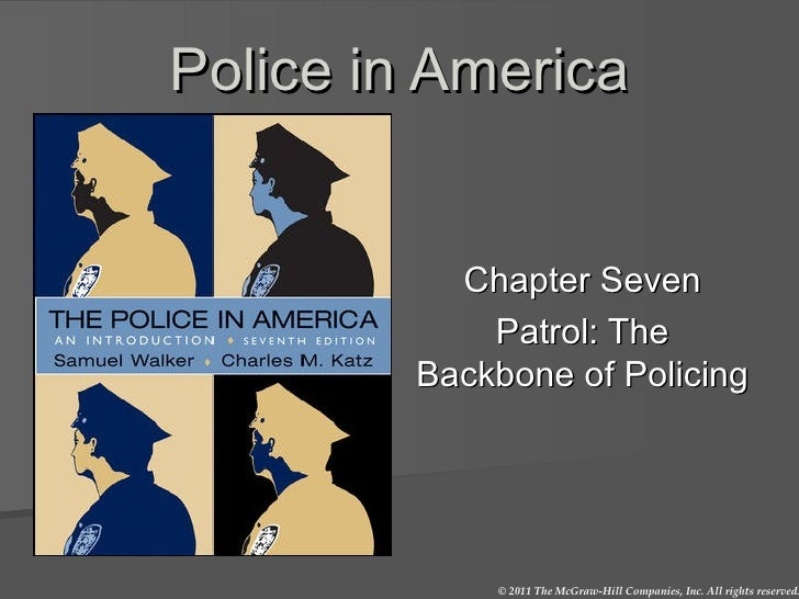 Police in America Chapter Seven Patrol: The Backbone of Policing