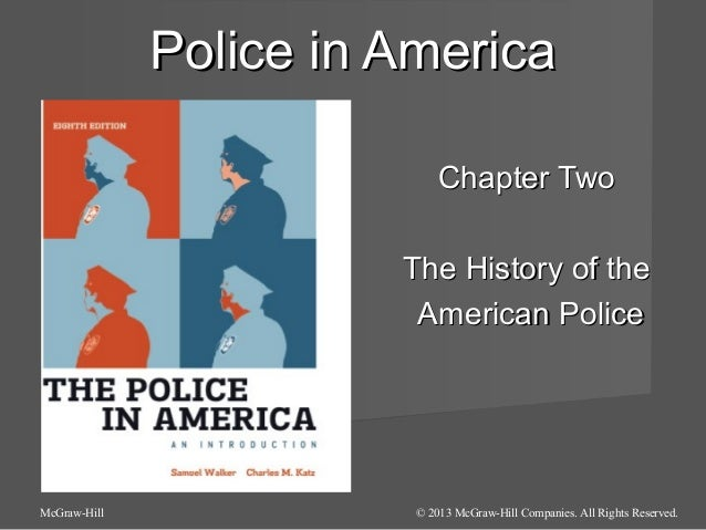 Police in America Chapter Two The History of the American Police  McGraw-Hill  © 2013 McGraw-Hill Companies. All Rights Re...