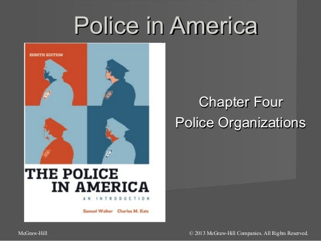 Police in America Chapter Four Police Organizations  McGraw-Hill  © 2013 McGraw-Hill Companies. All Rights Reserved.