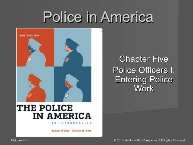 Police in America Chapter Five Police Officers I: Entering Police Work  McGraw-Hill  © 2013 McGraw-Hill Companies. All Rig...