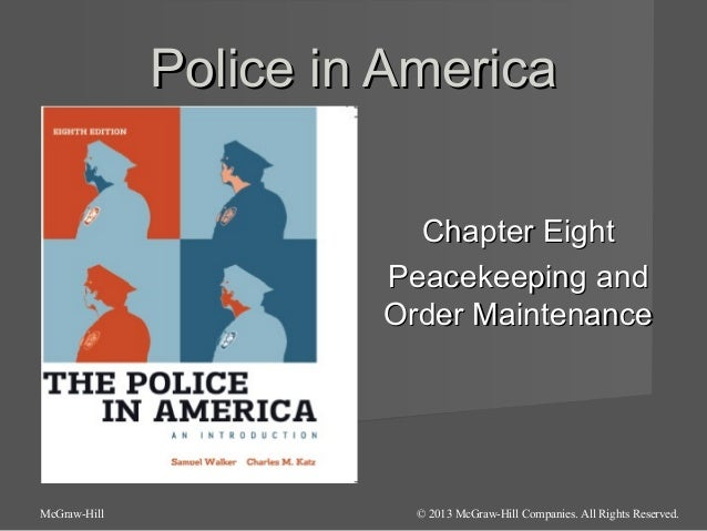 Police in America Chapter Eight Peacekeeping and Order Maintenance  McGraw-Hill  © 2013 McGraw-Hill Companies. All Rights ...