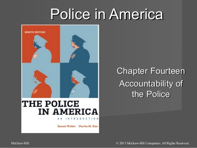 Police in America  Chapter Fourteen Accountability of the Police  McGraw-Hill  © 2013 McGraw-Hill Companies. All Rights Re...