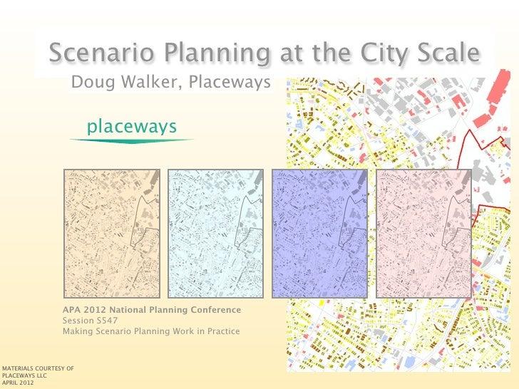Scenario Planning at the City Scale                    Doug Walker, Placeways                        placeways            ...