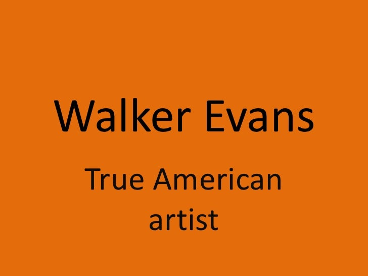Walker Evans<br />True American artist<br />