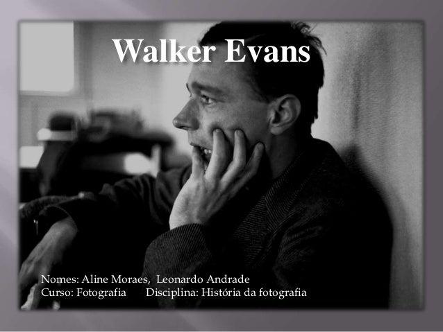 Walker EvansNomes: Aline Moraes, Leonardo AndradeCurso: Fotografia  Disciplina: História da fotografia