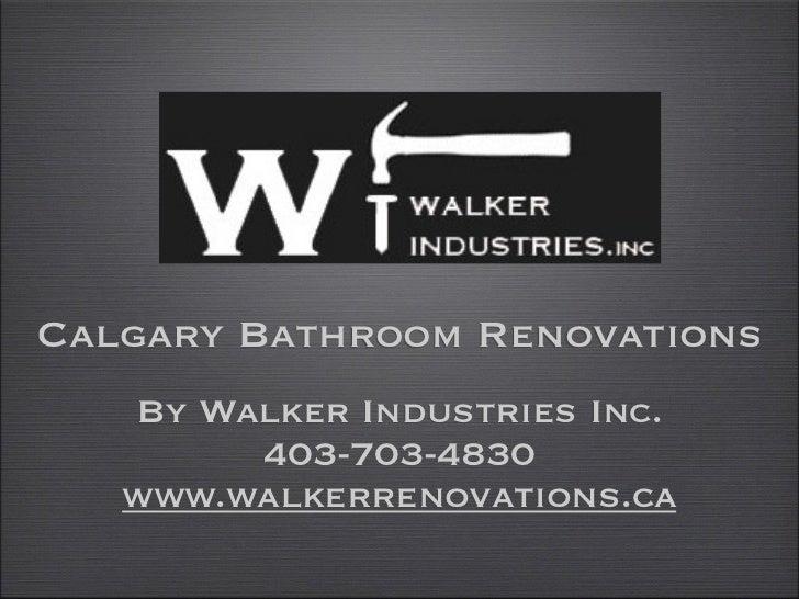 Calgary Bathroom Renovations   By Walker Industries Inc.        403-703-4830   www.walkerrenovations.ca