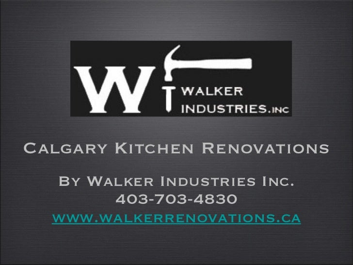 <ul><li>Calgary Kitchen Renovations </li></ul><ul><li>By Walker Industries Inc. </li></ul><ul><li>403-703-4830 </li></ul><...