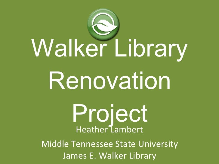 Walker Library Renovation Project Heather Lambert Middle Tennessee State University James E. Walker Library