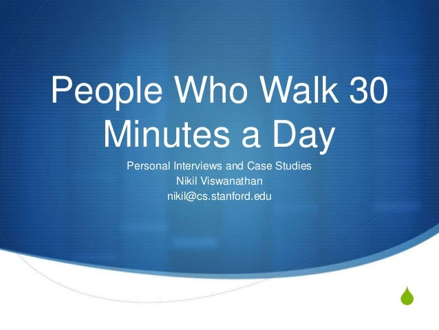People Who Walk 30  Minutes a Day    Personal Interviews and Case Studies              Nikil Viswanathan           nikil@c...