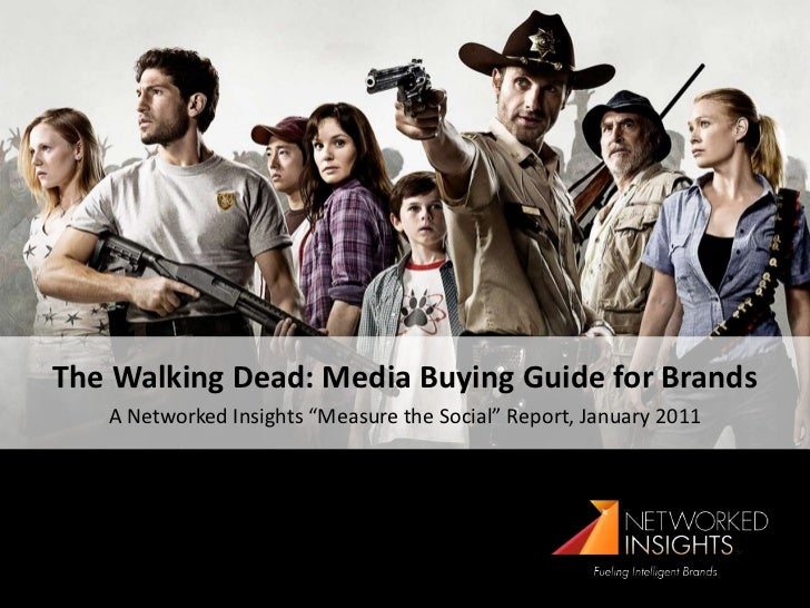 "The Walking Dead: Media Buying Guide for Brands<br />A Networked Insights ""Measure the Social"" Report, January 2011<br />"