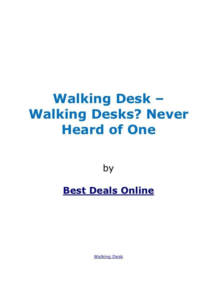 Walking Desk –Walking Desks? Never    Heard of One            by    Best Deals Online         Walking Desk