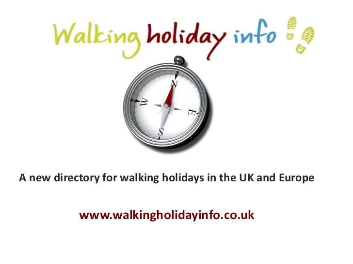 <ul><li>A new directory for walking holidays in the UK and Europe </li></ul><ul><li>www.walkingholidayinfo.co.uk </li></ul>