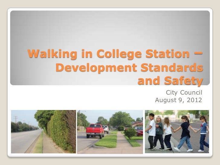 Walking in College Station –    Development Standards                 and Safety                       City Council       ...