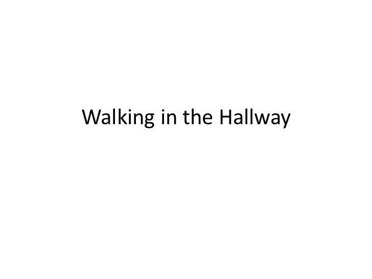 Walking in the Hallway