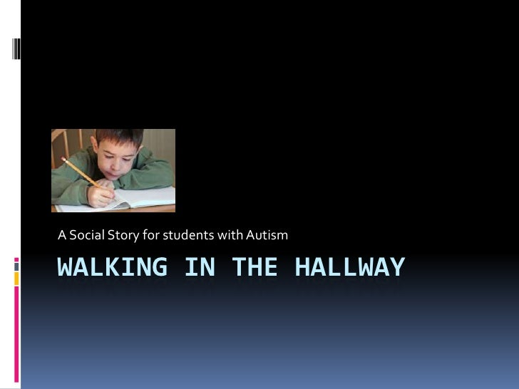 Walking in the Hallway<br />A Social Story for students with Autism<br />