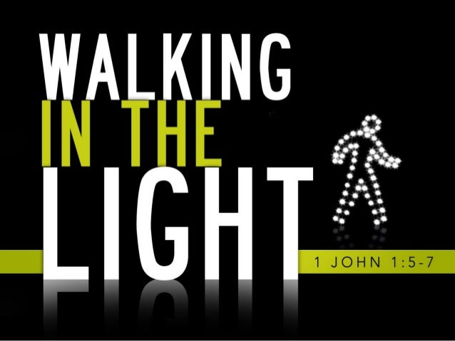 Image result for WHAT IT MEANS TO WALK IN THE LIGHT?