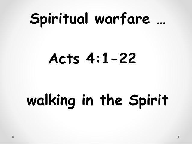 Spiritual warfare … Acts 4:1-22 walking in the Spirit