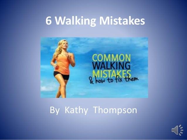 6 Walking Mistakes By Kathy Thompson