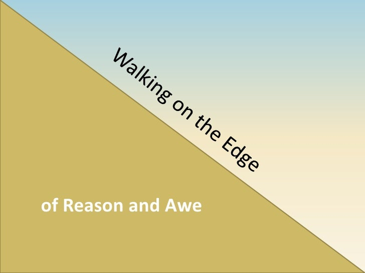 of Reason and Awe<br />Walking on the Edge <br />