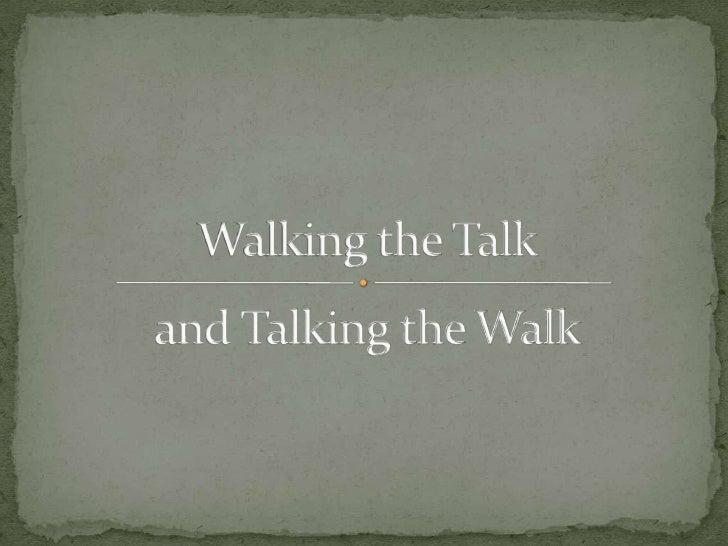 and Talking the Walk<br />Walking the Talk<br />