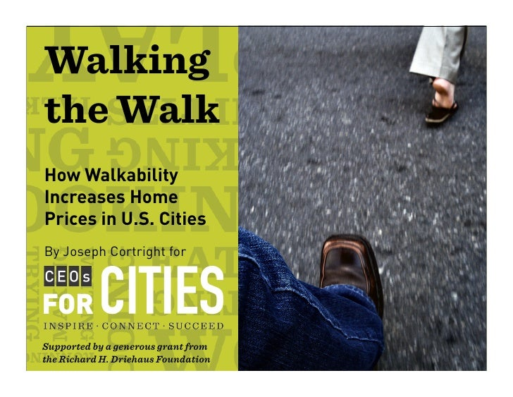 Walking the Walk How Walkability Increases Home Prices in U.S. Cities By Joseph Cortright for     Supported by a generous ...