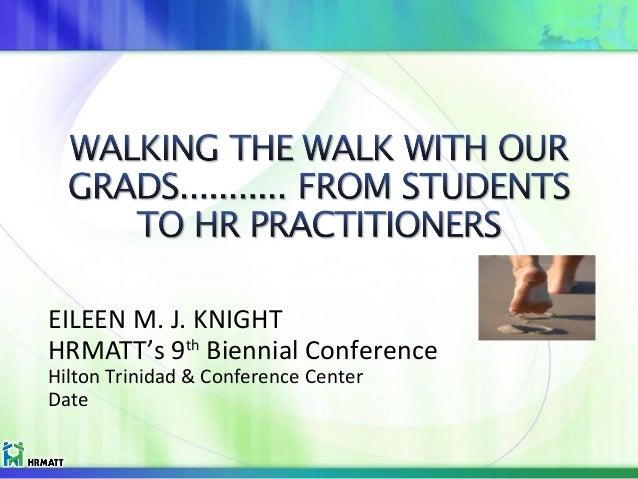 EILEEN M. J. KNIGHT HRMATT's 9th Biennial Conference Hilton Trinidad & Conference Center Date