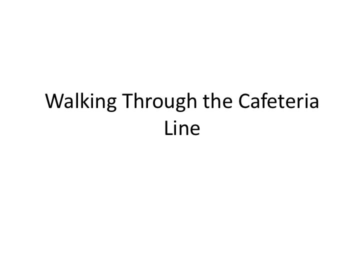 Walking Through the Cafeteria            Line
