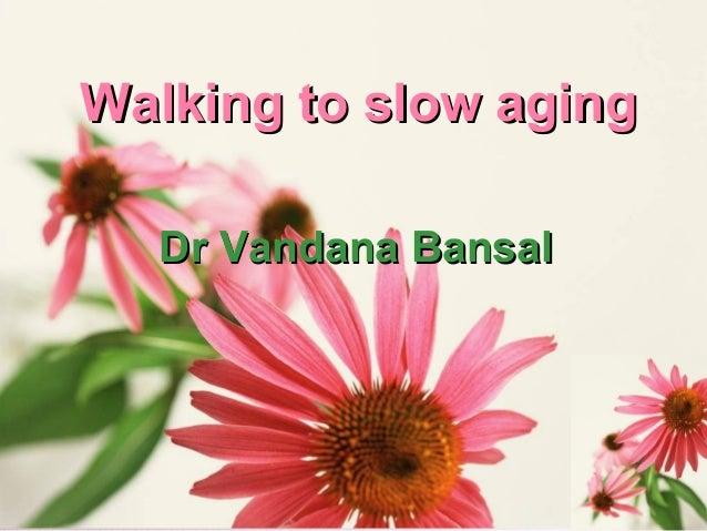Walking to slow aging  Dr Vandana Bansal