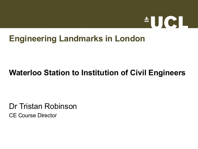 Engineering Landmarks in London Waterloo Station to Institution of Civil Engineers Dr Tristan Robinson CE Course Director